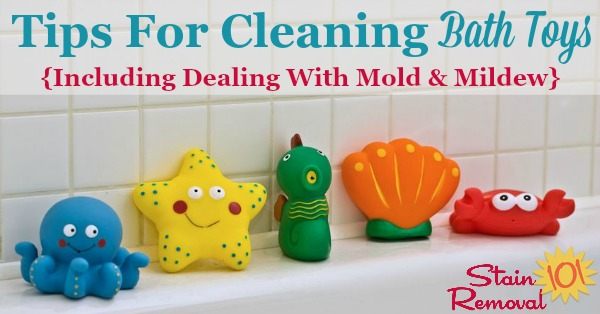 Here are tips for cleaning bath toys, including how to deal with mold and mildew on the toys, how to keep the mold from forming in the future, and which types of bath toys are easiest to clean {on Stain Removal 101}