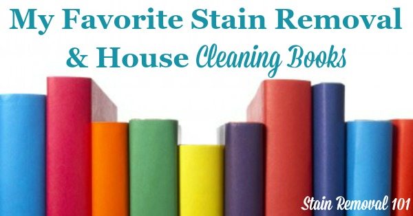 It's nice to have resources when you've got a stain or cleaning emergency. Here are my favorite stain removal and house cleaning books, to make sure you've got the best information on hand.