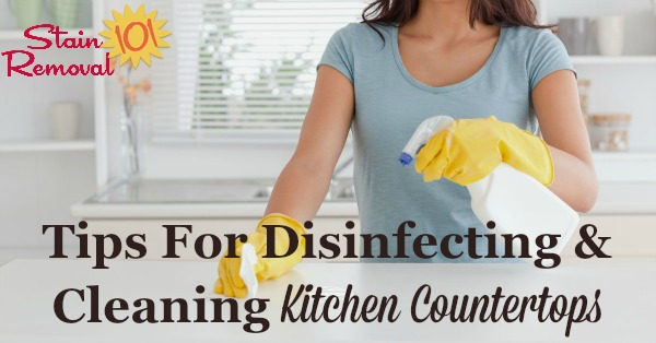 Tips for disinfecting and cleaning countertop kitchen surfaces so you have a safe and clean work surface for food preparation and daily household tasks {on Stain Removal 101}