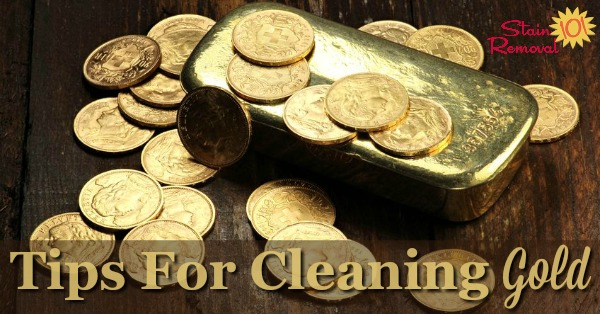 Here is a round up of tips and hints for cleaning gold, whether for coins, gold leaf or gold plate, or other gold objects {on Stain Removal 101}