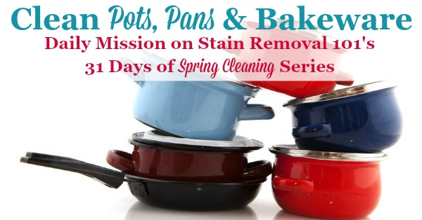 Spring cleaning task for the day, which is to give an extra special cleaning to pots, pans and bakeware {part of the 31 Days of #SpringCleaning on Stain Removal 101}