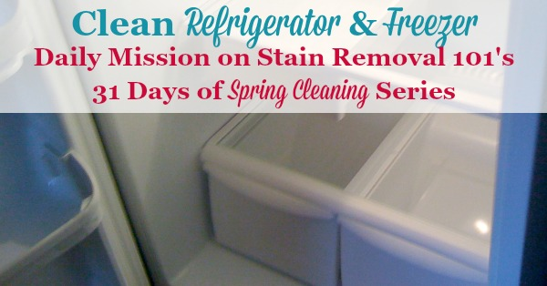 How to clean your refrigerator inside and out, plus how to remove odors in the fridge for when you do a deep clean of this appliance as a part of spring cleaning {a 31 Days of #SpringCleaning mission on Stain Removal 101}