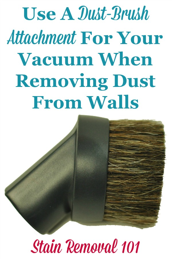 Dusty walls are easy to clean with a dust-brush attachment on your vacuum cleaner. Here's instructions on how to do it {on Stain Removal 101}