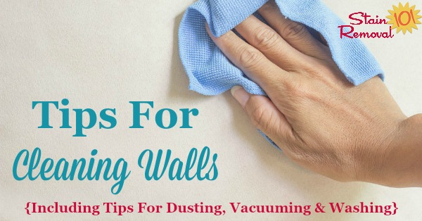 Tips and tricks for cleaning walls, including when to dust, vacuum and how to wash them {on Stain Removal 101}