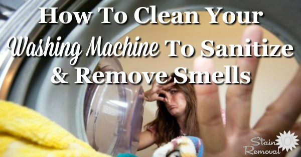 Tips and instructions for cleaning washing machine, including both front and top loaders, to sanitize and remove smells and odors {on Stain Removal 101}