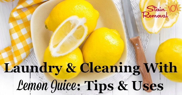 Here is a round up of tips, uses and recipes for laundry and cleaning with lemon juice around your home, so you can use this natural and frugal ingredient for more than just food {on Stain Removal 101}