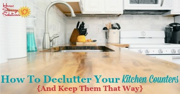 How to declutter your kitchen counters and keep them that way {on Home Storage Solutions 101}
