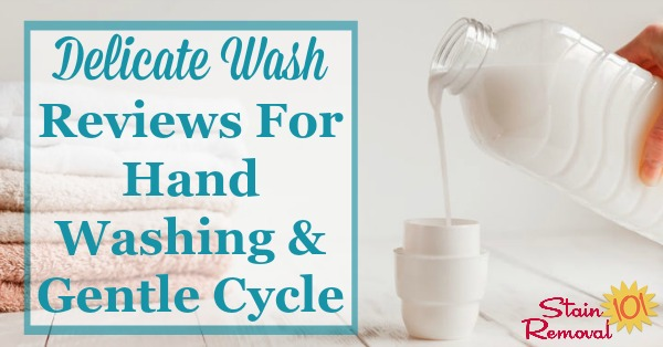 Here is a list of delicate wash products available for hand washing clothing, or for use in the gentle cycle of your washing machine, along with reviews and recommendations to decide which one you should use for yourself {on Stain Removal 101}