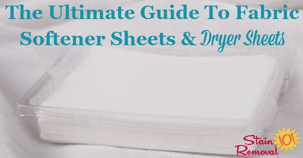 Here is the ultimate guide for fabric softener sheets and dryer sheets, to learn how to use them effectively in your dryer, and their effect on clothing, plus a round up of reviews of the major brands and types {on Stain Removal 101}