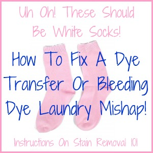 Instructions for removing dye transfers or bleeding colors when your load of whites turned pink from a stray red sock! {on Stain Removal 101}