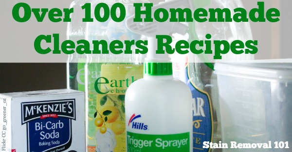Over 100 homemade cleaners recipes for just about everything imaginable {on Stain Removal 101} ...