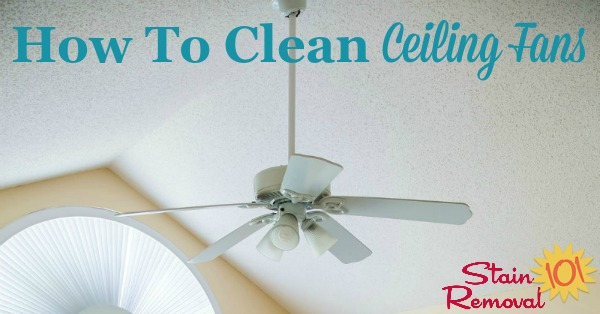 Here are tips, tricks and product recommendations for how to cleaning ceiling fans of dust and dirt, even though it is hard to reach {on Stain Removal 101}