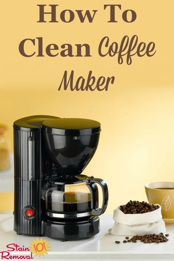 Here is a round up of tips, instructions and product recommendations for how to clean your coffee maker {on Stain Removal 101} #CleanCoffeeMaker #CoffeeMakerCleaning #HowToClean
