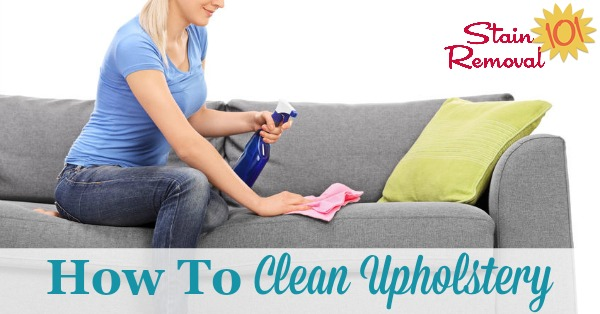 Tips for how to clean upholstery, including how to generally clean dingy and dirty upholstery as well as specific stains {on Stain Removal 101} #CleanUpholstery #UpholsteryCleaning #UpholsteryCleaner