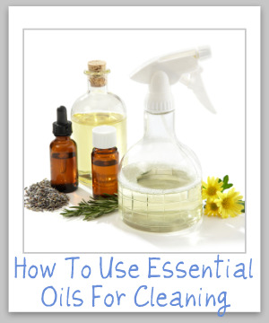 How to use essential oils for cleaning your home, including safety tips, which oils to use, and the properties of the oils which make them good for cleaning {on Stain Removal 101}
