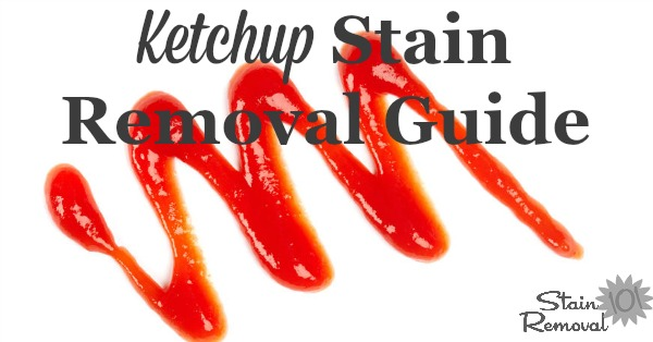 Ketchup stain removal guide, for clothing, upholstery and carpet {on Stain Removal 101}