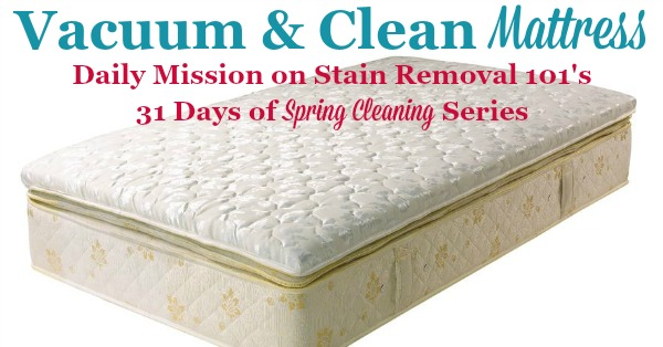 Vacuum and clean mattress, a daily mission on Stain Removal 101's 31 days of #SpringCleaning series