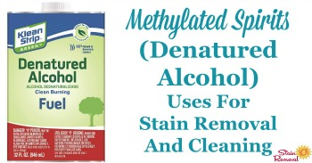 Methylated spirits (denatured alcohol) uses for stain removal and cleaning