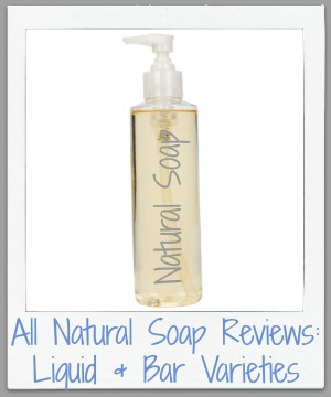 all natural soap reviews, liquid and bar varieties