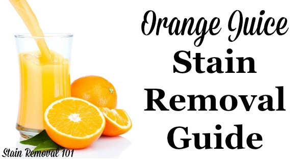Orange juice stain removal guide for clothing, upholstery and carpet, with step by step instructions {on Stain Removal 101}