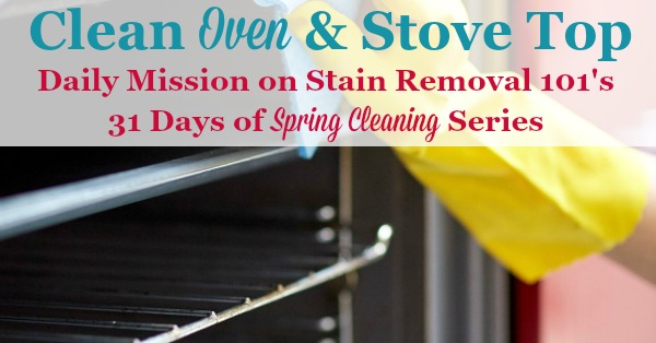 How to clean your oven and stove top, as part of the 31 Days of Spring Cleaning Challenge {on Stain Removal 101} #SpringCleaning #KitchenCleaning