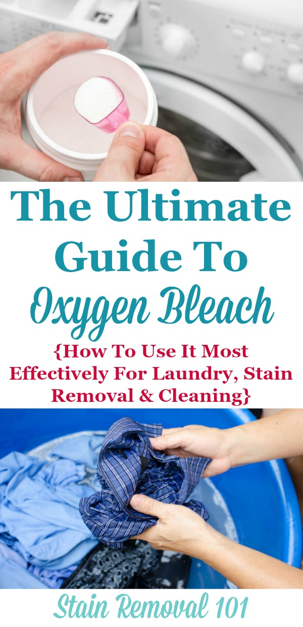 The ultimate guide to oxygen bleach, providing tips and instructions for how it works, its active ingredients, and what factors makes it most effective, plus an explanation of many of its uses around your home, for laundry, stain removal and cleaning {on Stain Removal 101}