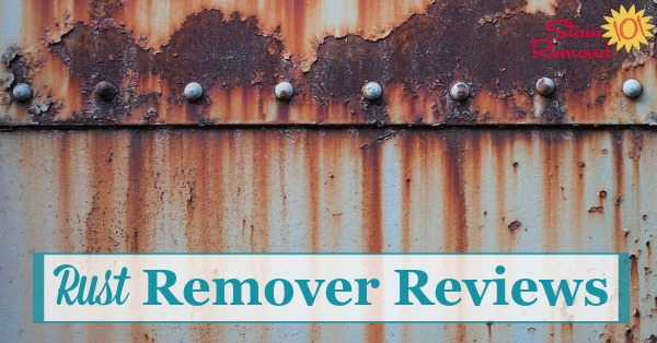 Here are reviews of rust removers, for physically removing rust from metals, to find which products work best {on Stain Removal 101}