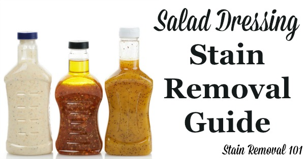 Step by step instructions for salad dressing stain removal, for both cream and vinaigrette varieties, for clothing, upholstery and carpet {on Stain Removal 101}