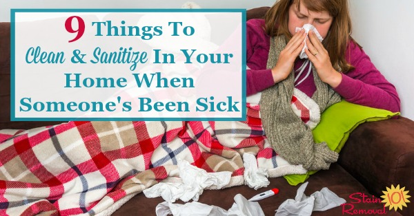 When someone is sick here are 9 things to clean and sanitize in your home to hopefully keep illness from spreading or lingering {on Stain Removal 101}