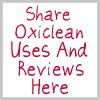 share Oxiclean uses and reviews here