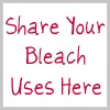 share your bleach uses here