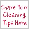 share your cleaning tips here