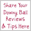 share your downy ball reviews and tips here