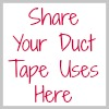 share your duct tape uses here