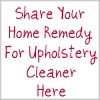 share your home remedy for upholstery cleaner here