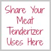 share your meat tenderizer uses here