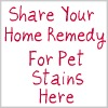 share your home remedy for pet stains here