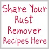 share your rust remover recipes here