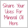 share your uses for mineral oil here