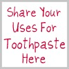 share your uses for toothpaste here