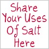 share your uses of salt here