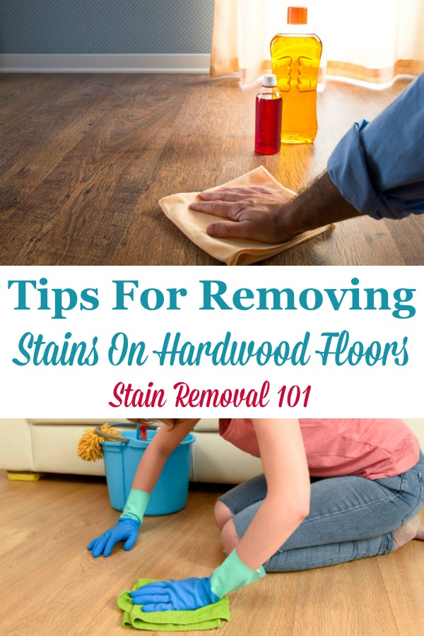 Here is a round up of tips for removing stains on hardwood floors, caused by a variety of substances {on Stain Removal 101} #HardwoodFloorStains #HardwoodStainRemoval #HardwoodCare
