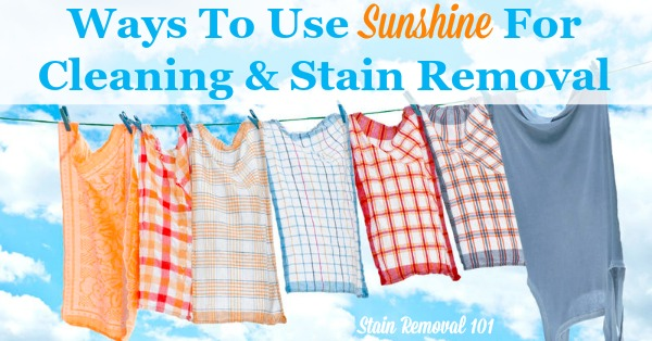 List of ways to use sunshine for cleaning and stain removal, since sunlight is the most natural way to clean! {on Stain Removal 101}