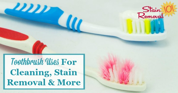 Everyone's got a toothbrush around somewhere, and here's a list of toothbrush uses you can employ them for around your home, for all types of cleaning tasks as well as other household tasks {on Stain Removal 101}