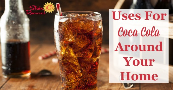 Uses for Coca Cola around your home {on Stain Removal 101}