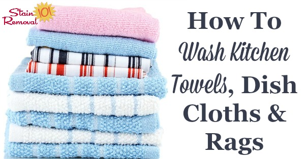 How to wash kitchen towels, dish cloths and rags properly {on Stain Removal 101}