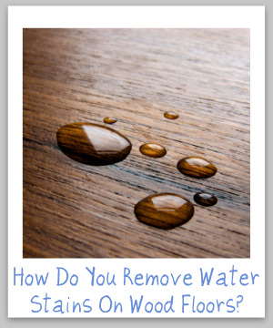 Water stains on wood floors furniture tips for removal for How to repair water stains on hardwood floors
