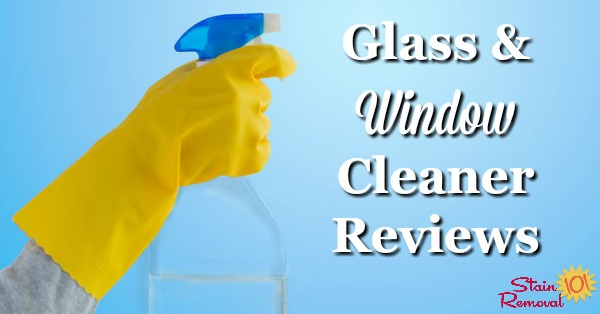 Here is a round up of glass and window cleaner reviews, including both speciality products and general cleaners, to find out which products work best for windows, glass and mirrors, to clean without streaks {on Stain Removal 101}