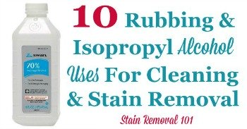 10 rubbing and isopropyl alcohol uses for cleaning and stain removal