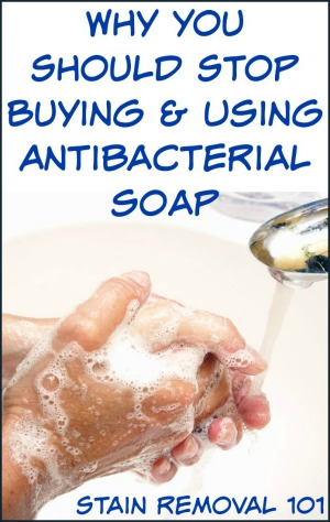 Why you should stop buying and using antibacterial soap for washing your hands, dishes and more {on Stain Removal 101}
